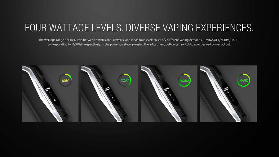 The Priv N19 starter kit has four power levels to suit your vaping style