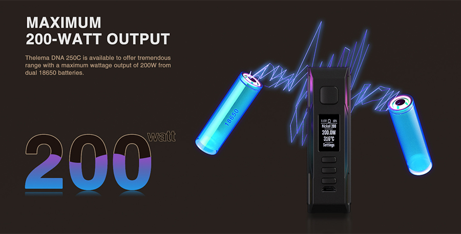 Featuring the technology of the DNA 250 chipset, the Lost Vape Thelema is capable of a 200W variable output, relying on the power of two 18650 vape batteries.