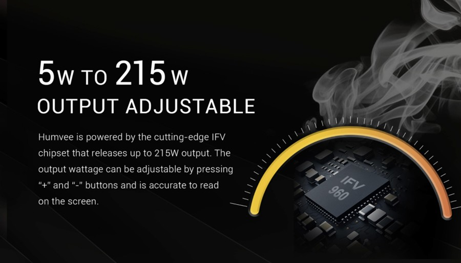 The built-in IFV chipset that features on the Humvee 215 allows you to alter power output, at the same time giving you access to Temperature Control mode.