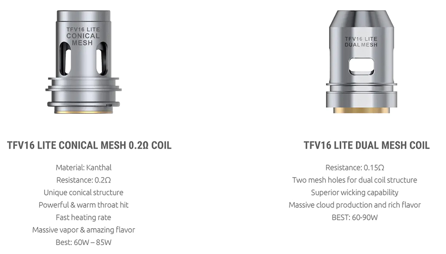 The TFV16 Lite tank is compatible with the TFV16 Lite mesh coil series, available as a conical mesh 0.2 Ohm coil as well as a dual mesh 0.15 Ohm coil.