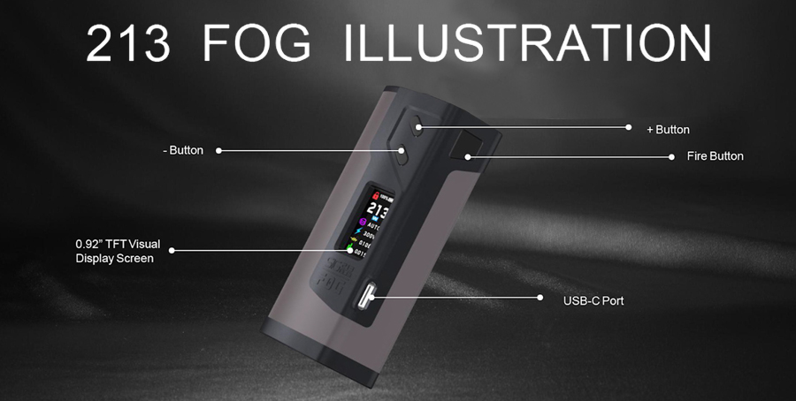 The Sigelei 213 Fog vape mod is a powerful sub ohm vape mod with a 213W max output, powered by dual 18650 batteries.