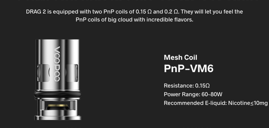 The 2ml PnP pod tank is compatible with the entire PnP coil series, including the PnP VM6 mesh coil which comes included with the Drag 2 Refresh kit.