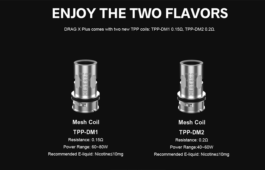 The TPP pod tank is compatible with the TPP mesh coil series, available in a range of sub ohm resistances.