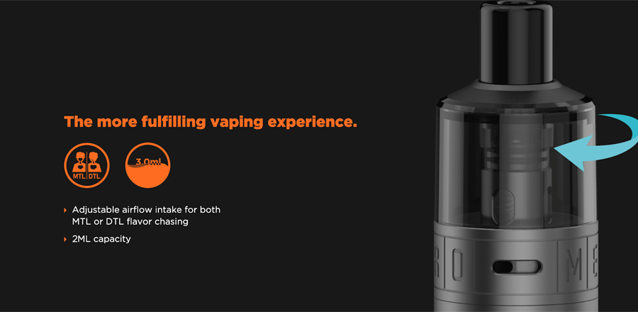 Adjustable airflow offers the option of different inhale styles while supporting MTL and DTL vaping.