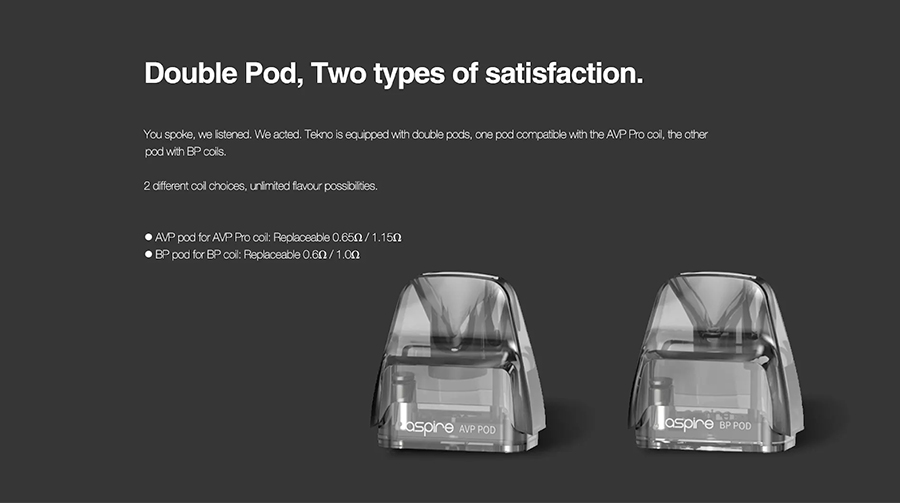You'll have more coil choices than ever thanks to the Tekno pods. There are two varieties available, Aspire BP coil pods and AVP Pro coils pods.
